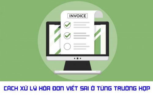 Cách xử lý viết sai hóa đơn giá trị gia tăng (GTGT)
