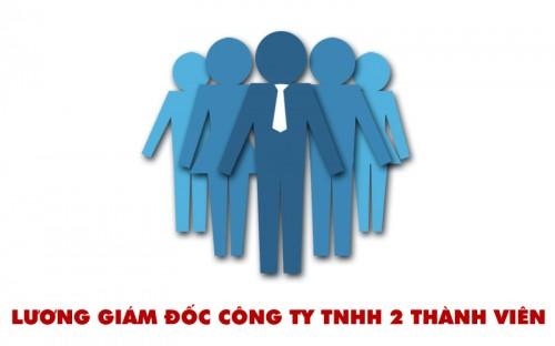 Lương giám đốc công ty TNHH 2 thành viên có phải là chi phí hợp lệ?