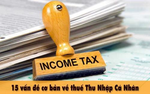 Thuế thu nhập cá nhân là gì? 15 vấn đề cơ bản về thuế tncn bạn nên biết